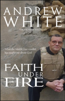 Faith Under Fire : What the Middle East Conflict Has Taught Me About God, Paperback Book