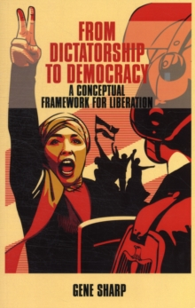 From Dictatorship to Democracy : A Conceptual Framework for Liberation, Paperback Book