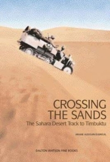 Crossing the Sands : The Sahara Desert Track to Timbuktu by Citroen Half Track, Hardback Book