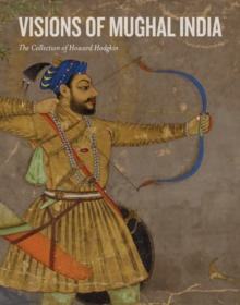 Visions of Mughal India : The Collection of Howard Hodgkin, Paperback Book