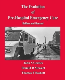 Evolution of Pre-Hospital Emergency Care : Belfast & Beyond, Paperback Book