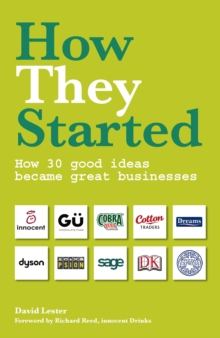 How They Started : How 30 Good Ideas Became Great Businesses, Paperback / softback Book
