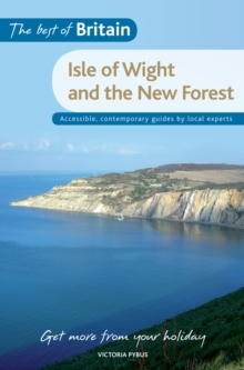 The Best of Britain: The Isle of Wight & The New Forest : Accessible, contemporary guides by local experts, Paperback Book