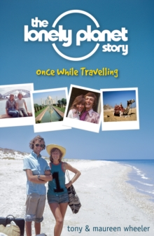 The Lonely Planet Story : Once While Travelling, Paperback / softback Book