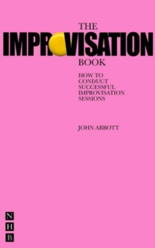 The Improvisation Book : How to Conduct Successful Improvisation Sessions, Paperback Book