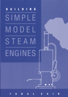 Building Simple Model Steam Engines, Paperback / softback Book