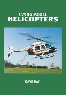 Flying Model Helicopters : From Basics to Competition, Paperback Book