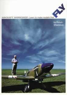 Aircraft Workshop : Learn to Make Models That Fly, Paperback Book
