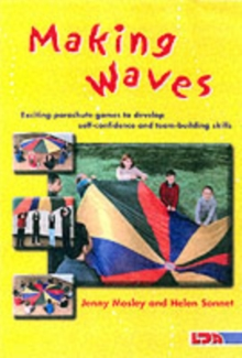 Making Waves : Exciting Parachute Games to Develop Self-confidence and Team-building Skills, Paperback / softback Book