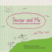 Dexter and me : A story about motor coordination, Paperback Book