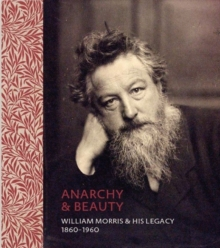 Anarchy & Beauty : William Morris & His Legacy, 1860 - 1960, Hardback Book