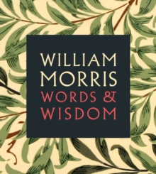 William Morris : Words & Wisdom, Paperback / softback Book