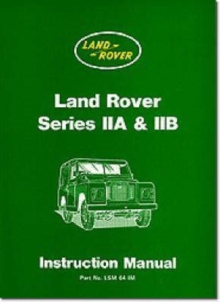 Land Rover Series IIA and IIB Instruction Manual, Paperback Book