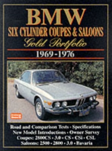 BMW Six Cylinder Coupes and Saloons, 1969-76 Gold Portfolio : Contemporary Articles Cover Road and Comparison Tests, Model Introductions, Driving Impressions and Long Term Tests, Paperback Book