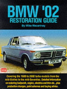 BMW '02 Restoration Guide : Detailed Information on Restoring Bodywork, Engine and Trim etc. - Plus Production Changes, Paint Schemes and History, Paperback / softback Book