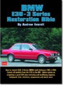 BMW E30-3 Series Restoration Bible : A Practical Manual Including Advice on Buying a Good Used Model for Restoration, Paperback Book