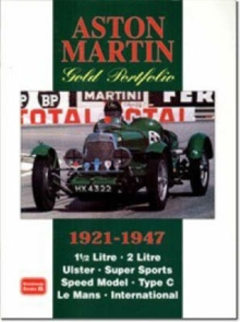 Aston Martin Gold Portfolio 1921-1947 : A Collection of Articles Detailing the Life and Adventures of Early Aston Martin Cars. Road Tests, New Model Reports and Performance Data, Paperback / softback Book