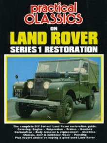 Practical Classics on Land Rover Series 1 Restoration : The Complete DIY Series 1 Land Rover Restoration Guide, Paperback / softback Book