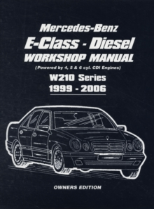 Mercedes-Benz E-Class Diesel Workshop Manual : Powered by 4, 5 and 6 Cyl. CDI Engines W210 Series 1999-2006, Paperback / softback Book