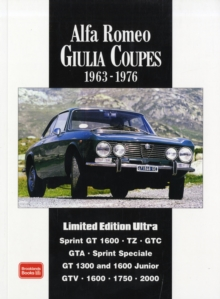 Alfa Romeo Giulia Coupes Limited Edition Ultra 1963 -1976 : A Collection of Articles and Road Tests Covering: Sprint  GT1600, TZ, GTC, GTA, SS, GT1300 and 1600 Junior and the GTV1600, 1750 and 2000, Paperback / softback Book