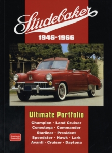 Studebaker Ultimate Portfolio 1946-1966 : Models: Champion, Land Cruiser, Conestoga, Commander, Starliner, President, Speedster, Hawk, Lark, Avanti, Cruiser, Daytona, Paperback Book