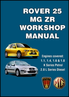 Rover 25 and MGZR Workshop Manual : Engines Covered: 1.1 1.4 1.6 and 1.8 K Series Petrol 2.0 L Series Diesel, Paperback Book