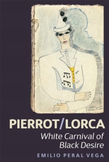 Pierrot/Lorca : White Carnival of Black Desire, Hardback Book