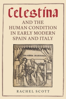 <I>Celestina</I> and the Human Condition in Early Modern Spain and Italy, Hardback Book