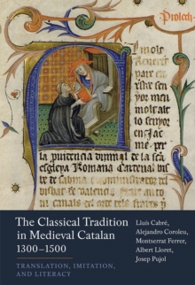 The Classical Tradition in Medieval Catalan, 1300-1500 : Translation, Imitation, and Literacy, Hardback Book