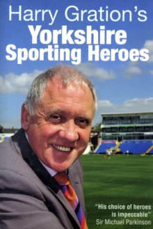 Harry Gration's Yorkshire Sporting Heroes, Hardback Book