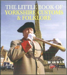 The Little Book of Yorkshire Customs & Folklore, Paperback Book