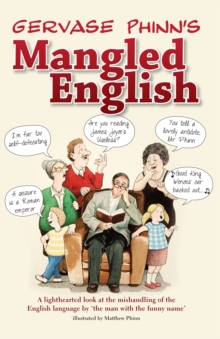 Mangled English : A Lighthearted Look at the Mishandling of the English Language by 'the Man with the Funny Name', Hardback Book