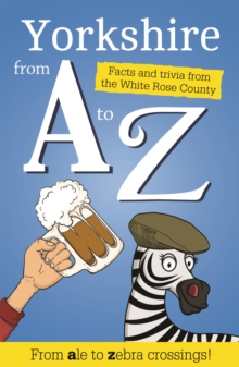 Yorkshire from A to Z : Facts and Trivia from God's Own Country, Paperback Book