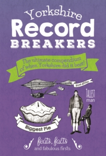 Yorkshire Record Breakers : The Ultimate Compendium of When Yorkshire Did it Best, Hardback Book