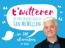 t' t'witterer : The #WitAndWisdom of Ian McMillan, Paperback / softback Book