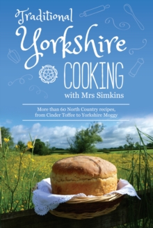 Traditional Yorkshire Cooking : featuring more than 60 traditional North Country recipes, Hardback Book