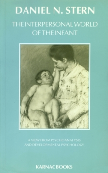 The Interpersonal World of the Infant : A View from Psychoanalysis and Developmental Psychology, Paperback / softback Book