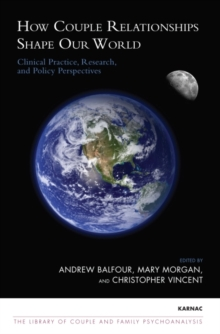 How Couple Relationships Shape our World : Clinical Practice, Research, and Policy Perspectives, Paperback Book