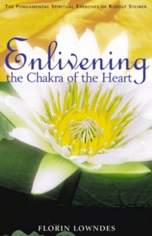 Enlivening the Chakra of the Heart : The Fundamental Spiritual Exercises of Rudolf Steiner, Paperback Book