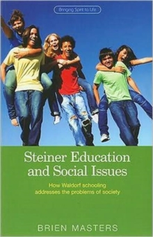 Steiner Education and Social Issues : How Waldorf Schooling Addresses the Problems of Society, Paperback / softback Book