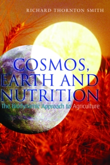 Cosmos, Earth and Nutrition : The Biodynamic Approach to Agriculture, EPUB eBook