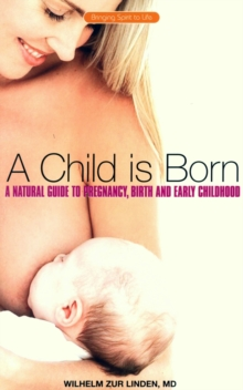 A Child is Born : A Natural Guide to Pregnancy,Birth and Early Childhood, EPUB eBook