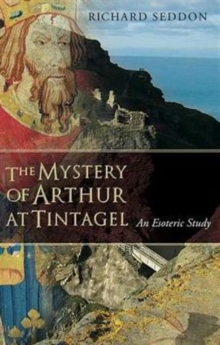 The Mystery of Arthur at Tintagel : An Esoteric Study, Paperback Book