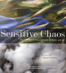 Sensitive Chaos : The Creation of Flowing Forms in Water and Air, Paperback Book