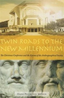 Twin Roads to the New Millennium : The Christmas Conference and the Karma of the Anthroposophical Society, Paperback Book