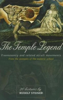 The Temple Legend : Freemasonry and Related Occult Movements from the Contents of the Esoteric School, Paperback / softback Book