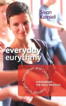Everyday Eurythmy : Exercises to Calm, Strengthen and Centre. A Workbook for Daily Practice, Paperback / softback Book