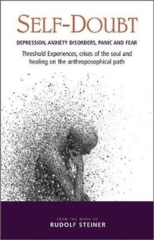 Self-Doubt : Depression, Anxiety Disorders, Panic and Fear - Threshold experiences, crises of the soul and healing on the anthroposophical path, Paperback / softback Book