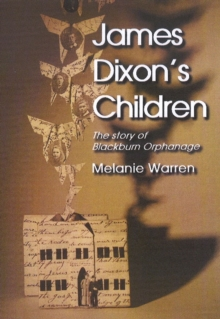 James Dixon's Children : The Story of Blackburn Orphanage, Paperback Book