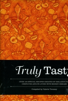 Truly Tasty : Over 100 Special Recipes Created by Irelands Top Chefs for Adults Living with Kidney Disease, Hardback Book